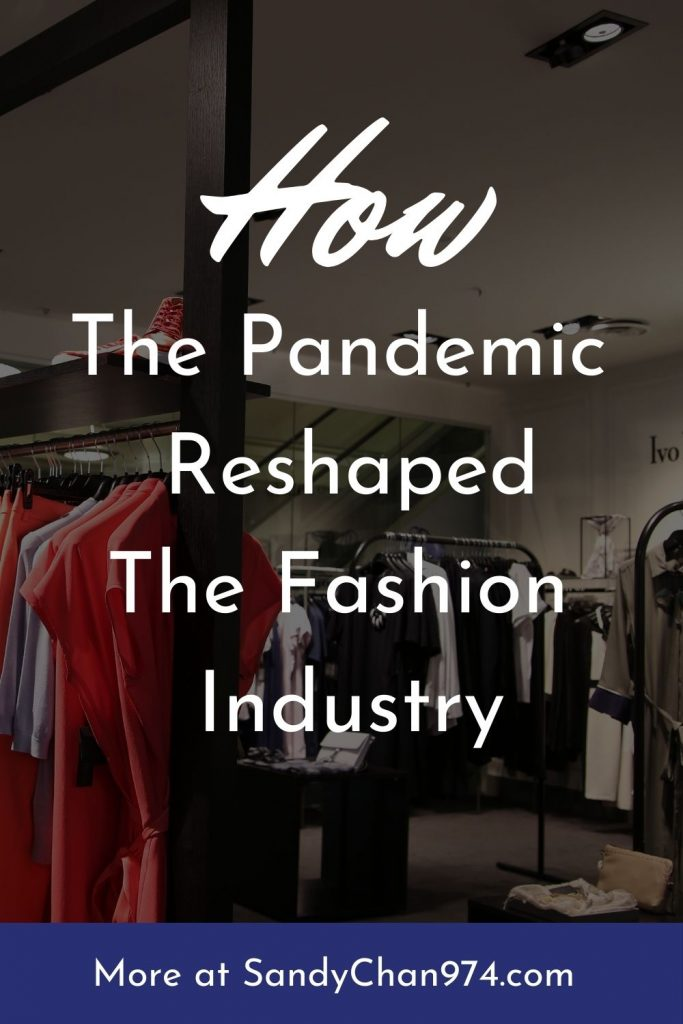 How the pandemic, covid-19, reshaped the fashion industry in 2020 and 2021